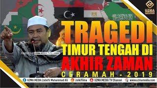 TRAGEDI TIMUR TENGAH DI AKHIR ZAMAN - CERAMAH 2019   UST. ZULKIFLI MUHAMMAD ALI, LC., MA.