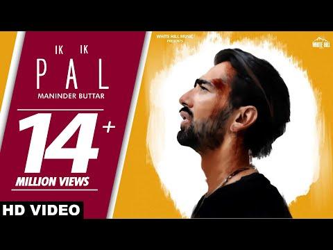 Maninder Buttar Ik Ik Pal Full Video Sukh Sanghera Deepa New Punjabi Sad Song 2018