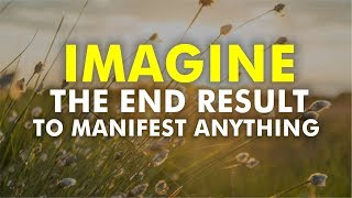 Law of Attraction - Imagine The End Result to Manifest and Attract Anything
