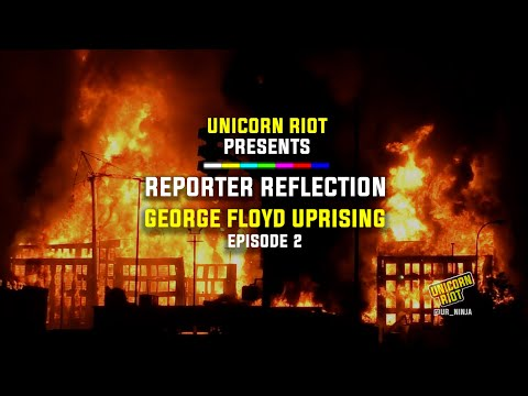 Unicorn Riot Presents Reporter Reflection on George Floyd Uprising - Episode 2