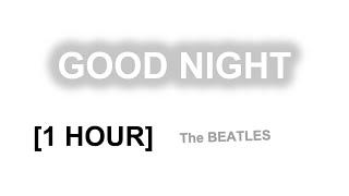 The Beatles - Good Night [1 HOUR]