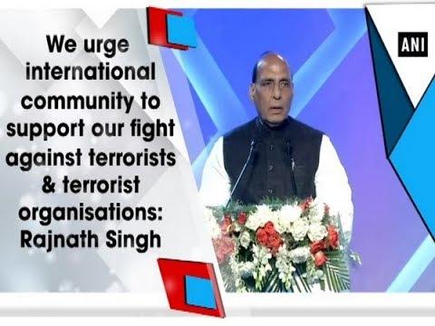 We urge international community to support India's fight against terrorists : Rajnath Singh