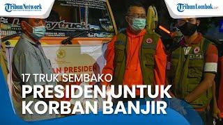 17 Truk Sembako dari Presiden Jokowi Dikirim untuk Korban Bencana Alam Banjir Bandang di Bima NTB