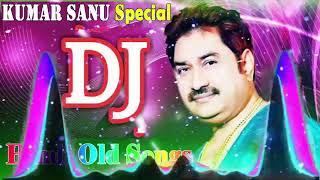 Old Is Gold Dj Remix Songs | Kumar Sanu Remix Special | Old Hindi DJ Remix