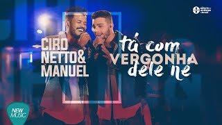 Ciro Netto E Manuel   Tá Com Vergonha Dele Né (DVD Ao Vivo Em Goiânia)