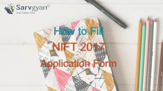 Learn How to Fill NIFT 2017 Application Form