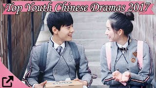 Top 20 Youth Chinese Dramas 2017 (All The Time)