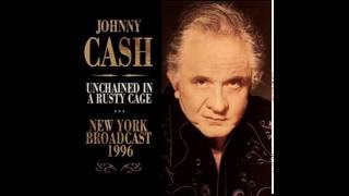 JOHNNY CASH UNCHAINED A RUSTY CAGE - NEW YORK BROADCAST 1996