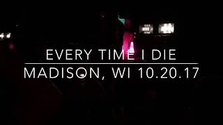 "Every Time I Die - ""No Son Of Mine"" + ""Floater"" live from Madison, WI 10/20/17"