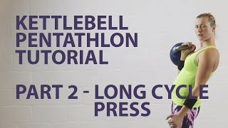 Kettlebell Pentathlon Tutorial Part 2 - Long cycle press