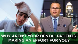Why Aren't Your Dental Patients Making an Effort for You?