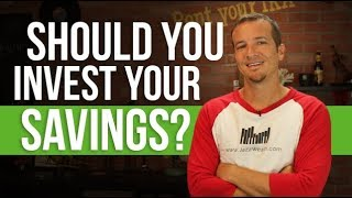 Should you invest your savings?