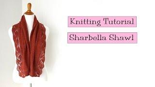 Knitting Tutorial -  Sharbella Shawl