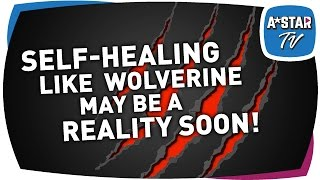 Self-Healing Like Wolverine May Be a Reality Soon!