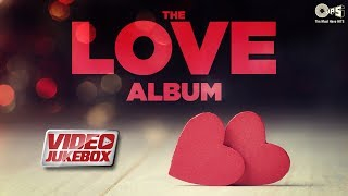 The Love Album (Valentine's Special) Video Jukebox | Romantic Songs | Arijit Singh, Atif Aslam