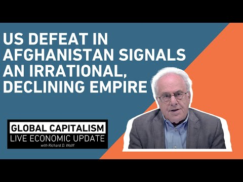 US Defeat In Afghanistan Signals an Irrational, Declining Empire - Global Capitalism