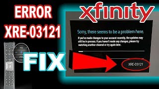XFINITY ERROR CODE XRE-03121 FIX (Sorry, there seems to be a problem here Error fix)