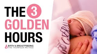 The 3 Golden Hours - Immediately After Birth are Critical for the Breastfeeding Mother and her Baby.