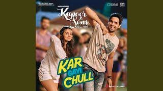 """Kar Gayi Chull (From """"Kapoor & Sons) (Since 1921) ("""")"""