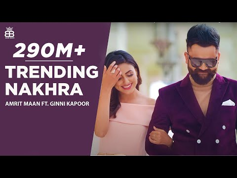 Trending Nakhra (Full Video) | Amrit Maan ft. Ginni Kapoor | Intense || Latest Songs 2018