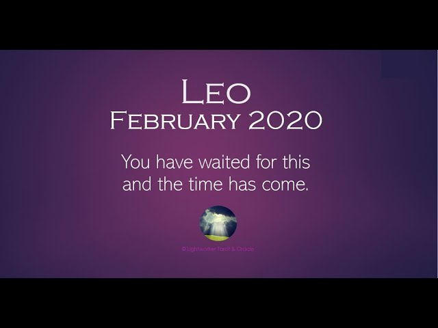 LEO FEBRUARY 2020 - You have waited for this and the time has come.