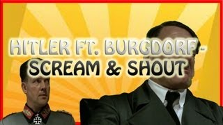 Hitler ft. Burgdorf - Scream and shout (Downfall/Will.i.am parody)