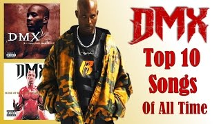 DMX - Top 10 Greatest Songs EVER Made