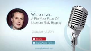 Interview: Warren Irwin: A Rip-Your-Face-Off Uranium Rally Begins!