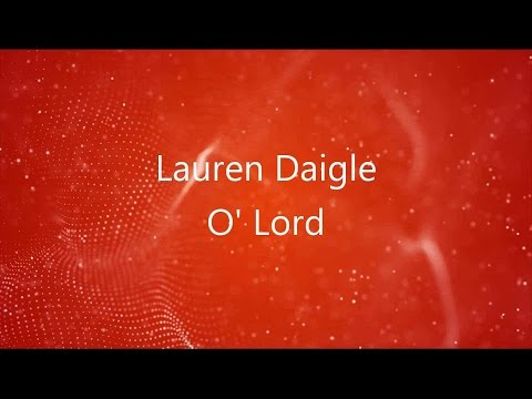 O' Lord - Lauren Daigle [lyrics] HD