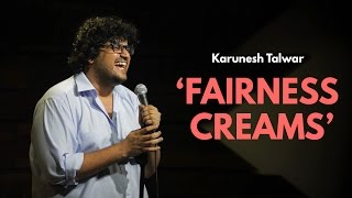 Fairness Creams | Stand Up Comedy By Karunesh Talwar
