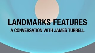 Landmarks Features: A Conversation With James Turrell