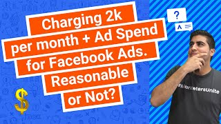Charging 2k per month + Ad Spend for Facebook Ads. Reasonable or Not?