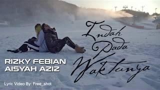 Rizky Febian Feat  Aisyah Aziz -  Indah Pada Waktunya (lyric Video)