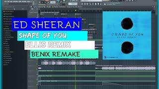 Ed Sheeran - Shape Of You (Ellis Remix) [Benix Remake]