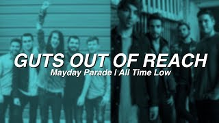 Guts Out Of Reach - Mayday Parade + All Time Low (mashup)