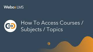 How to access courses, subjects, topics – WebcoLMS