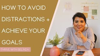 How To Avoid Distractions And Stay Focused On Your Goals