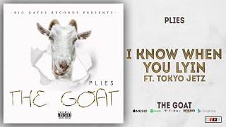 Plies   I Know When You Lyin Ft. Tokyo Jetz (The Goat)