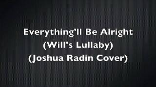 Everything'll Be Alright (Will's Lullaby) (Joshua Radin Cover)