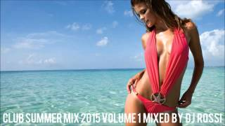 ★Vol.1★ Club Summer Mix 2015 ★ Ibiza Party Mix Dutch House Music Megamix Mixed By DJ Rossi