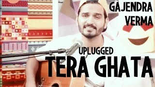 Unplugged   Tera Ghata By Gajendra Verma |Song And Lyrics|