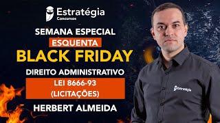 Semana Especial Esquenta Black Friday - Direito Administrativo: Licitações