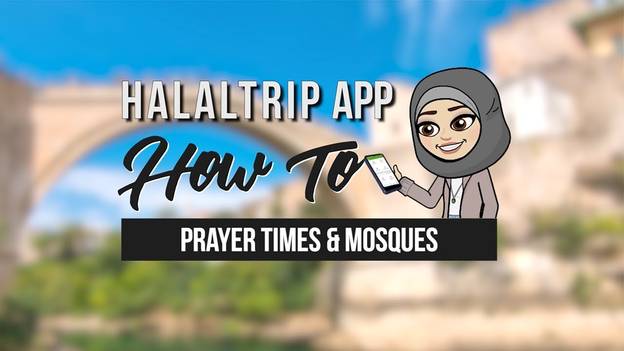 Find Out Prayer Times and Nearby Mosques With The HalalTrip Mobile App [Video]