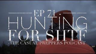 Hunting for SHTF - Ep 70