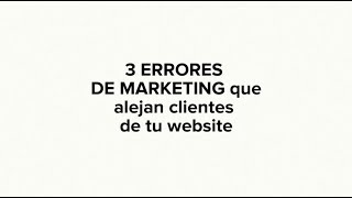3 ERRORES DE MARKETING QUE ALEJAN CLIENTES DE TU WEBSITE
