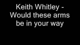 Keith Whitley - Would these arms be in your way