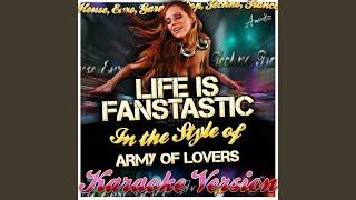 Life Is Fantastic (In the Style of Army of Lovers) (Karaoke Version)