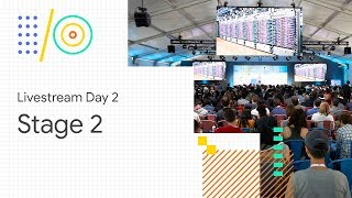 Livestream Day 2: Stage 2 (Google I/O '18)
