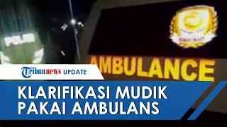 Klarifikasi Ibu dan Anak Sewa Ambulans untuk Mudik ke Jember, Ternyata Bukan Sakit Covid-19