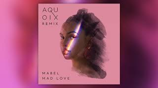 Mabel   Mad Love (AQUOIX Remix) [Official Audio]